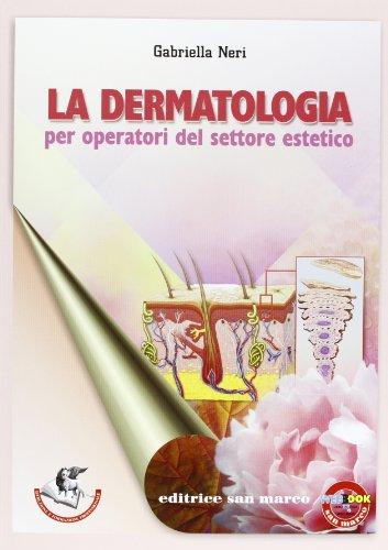 La dermatologia. Per operatori del settore estetico. Per gli Ist. professionali. Con espansione online