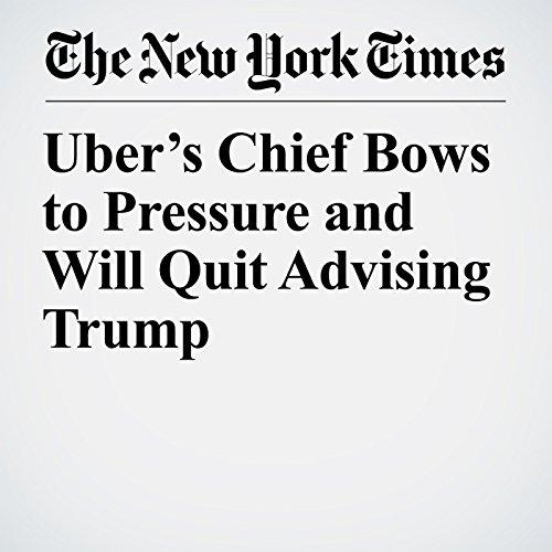 Uber's Chief Bows to Pressure and Will Quit Advising Trump copertina