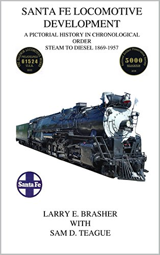 Santa Fe Locomotive Development: A Pictorial History in Chronological Order Steam to Diesel 1869 - 1957 (English Edition)