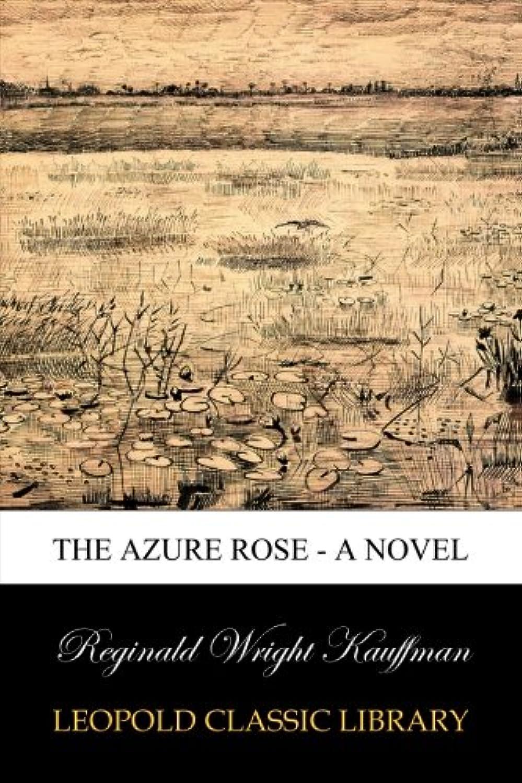 The Azure Rose - A Novel