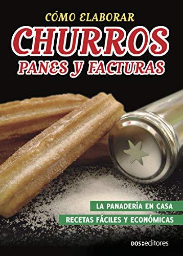 CÓMO ELABORAR CHURROS, PANES Y FACTURAS: la panadería en casa (Spanish Edition)