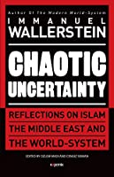 Chaotic Uncertainty: Reflections on Islam the Middle East and the World-System