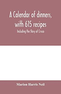 A calendar of dinners, with 615 recipes; Including the Story of Crisco