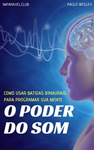 O Poder do Som: Como Usar Batidas Binaurais Para Programar Sua Mente (Imparavel.club Livro 26)