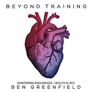 Beyond Training     Mastering Endurance, Health, & Life              By:                                                                                                                                 Ben Greenfield                               Narrated by:                                                                                                                                 Ben Greenfield                      Length: 19 hrs and 48 mins     51 ratings     Overall 4.5