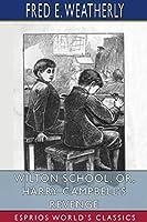 Wilton School; or, Harry Campbell's Revenge (Esprios Classics)