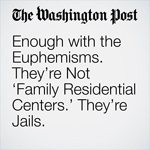 Enough with the Euphemisms. They're Not 'Family Residential Centers.' They're Jails. copertina