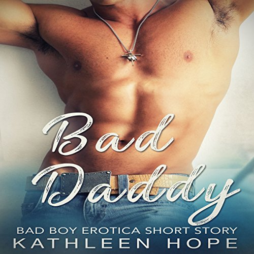 Bad Daddy: Bad Boy Erotica Short Story audiobook cover art