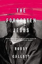 The Forgotten Jesus: How Western Christians Should Follow an Eastern Rabbi