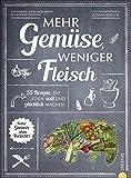 Mehr Gemüse. Weniger Fleisch. 55 Rezepte, die jeden satt und glücklich machen. Voller Genuss – ohne Verzicht. Das ultimative Gemüse Kochbuch für die gesunde Familienküche. Einfach gesund kochen!