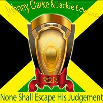 None Shall Escape the Judgement