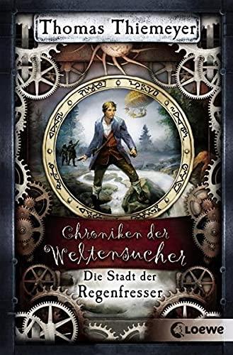 Chroniken der Weltensucher (Band 1) - Die Stadt der Regenfresser: Steampunk-Roman für Jugendliche ab 12 Jahren