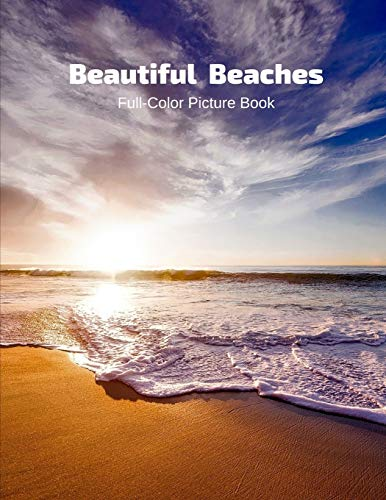 Beautiful Beaches Full-Color Picture Book: Beaches Coffee Table Book for Adults- Beach Picture Book for Women -Travel Vacation