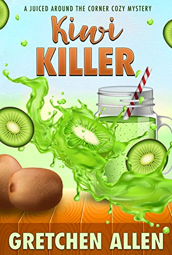 Kiwi Killer (A Juiced Around the Corner Cozy Mystery Book 3) by [Gretchen Allen]