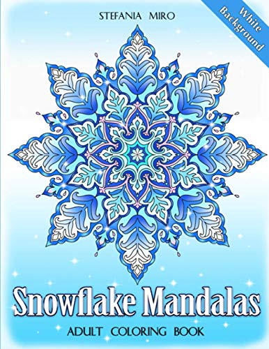 Snowflake Mandalas: Adult Coloring Book (White Background)