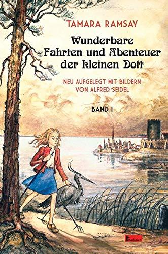 Wunderbare Fahrten und Abenteuer der kleinen Dott: Band I (Kleine Dott)