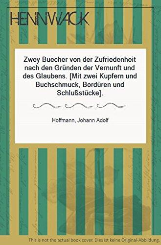 Zwey Buecher von der Zufriedenheit nach den Gründen der Vernunft und des Glaubens. [Mit zwei Kupfern und Buchschmuck, Bordüren und...