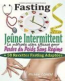 Fasting - Jeûne Intermittent: Le guide complet et pratique...