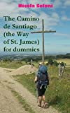 The Camino de Santiago (the Way of St. James) for dummies: Tips and tricks on how to prepare, where to look for information, how to organize the trip and what to put in the backpack (English Edition)