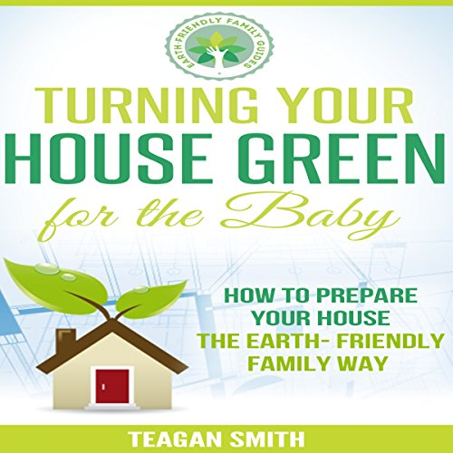 Turning Your House Green for the Baby audiobook cover art