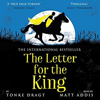 The Letter for the King                   By:                                                                                                                                 Tonke Dragt                               Narrated by:                                                                                                                                 Matt Addis                      Length: 15 hrs and 49 mins     37 ratings     Overall 4.6