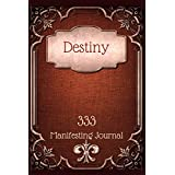 Destiny - 333 Manifesting Journal: Personalized Law of Attraction Workbook to Manifest your Desires with the 33 x 3 Manifestation Technique (Scripting Books for Women)