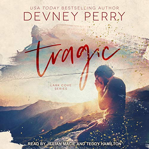 Tragic     Lark Cove Series, Book 3              By:                                                                                                                                 Devney Perry                               Narrated by:                                                                                                                                 Teddy Hamilton,                                                                                        Jillian Macie                      Length: 10 hrs and 2 mins     6 ratings     Overall 4.5