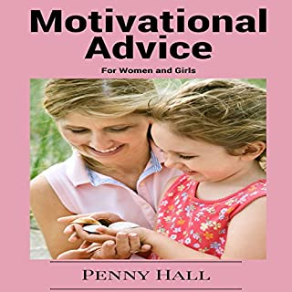 Motivational Advice for Women and Girls: Time Tested Tips and Tricks to Stay Motivated and Inspired cover art