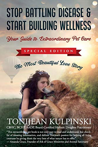 Stop Battling Disease & Start Building Wellness: Your Guide to Extraordinary Pet Care: Special Addition  The Most Beautiful Love Story