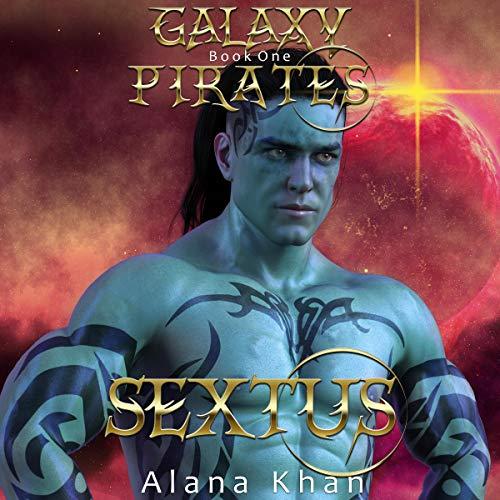 Sextus: Galaxy Pirates, Book 1