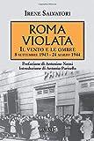 Roma violata: Il vento e le ombre. 8 settembre 1943 - 24 marzo 1944...