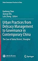 Urban Practices from Delicacy Management to Governance in Contemporary China: The Case of Xuhui District, Shanghai (Urban Governance Practices in China)