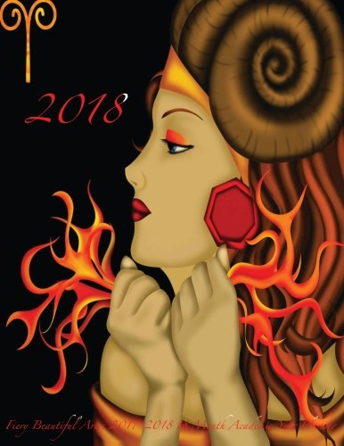 2018 Fiery Beautiful Aries 2017-2018 18 Month Academic Year Planner: July 2017 To December 2018 Calendar Schedule Organizer with Motivational Quotes (2018 Cute Planners) (Volume 78)