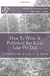 How to Write a Published Bar Essay Like We Did: Actually We Wrote 6 of Them