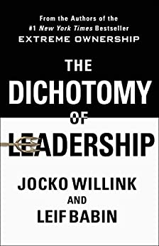 The Dichotomy of Leadership: Balancing the Challenges of Extreme Ownership to Lead and Win by [Jocko Willink, Leif Babin]