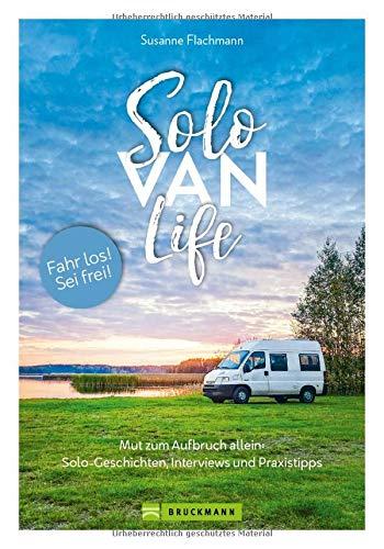 Solo Van Life. Tipps für den Roadtrip allein mit dem Wohnmobil. Mut zum Aufbruch allein mit dem Wohnmobil. Solo-Geschichten, Interviews und praktische Tipps.