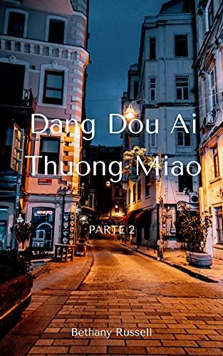 Dang Dou Ai Thuong Miao(PARTE 2) (Italian Edition)