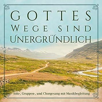 Gottes Wege sind unergründlich (Solo-, Gruppen- Und Chorgesang mit Musikbegleitung)