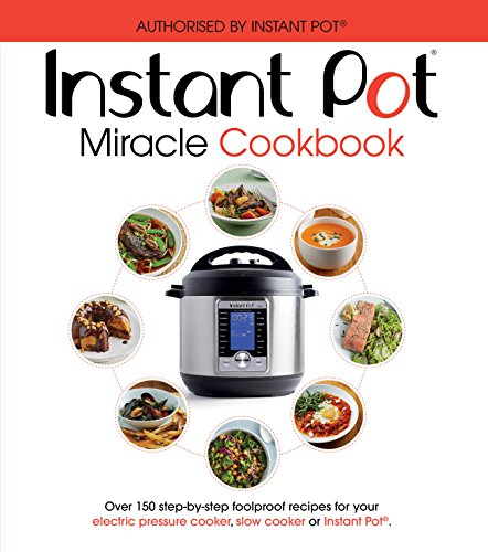 The Instant Pot Miracle Cookbook: Over 150 step-by-step foolproof recipes for your electric pressure cooker, slow cooker or Instant Pot®. Fully authorised. (Cookery) (English Edition)