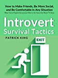 Introvert Survival Tactics: How to Make Friends, Be More Social, and Be Comfortable In Any Situation (When You're People'd Out and Just Want to Go Home ... (The Psychology of Social Dynamics Book 5)