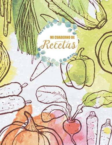 Mi cuaderno de recetas: Grande Cuaderno para Escribir Tus Recetas Preferidas
