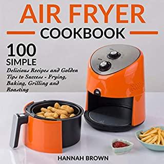 Air Fryer Cookbook: 100 Simple Delicious Recipes and Golden Tips to Success - Frying, Baking, Grilling and Roasting     Cookbook Recipes, Food, Healthy, Gourmet, Beginners Guide              By:                                                                                                                                 Hannah Brown                               Narrated by:                                                                                                                                 Trei Taylor                      Length: 3 hrs and 18 mins     20 ratings     Overall 5.0