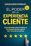 EL PODER DE LA EXPERIENCIA DEL CLIENTE: CÓMO CREAR PASO A PASO EXPERIENCIAS INOLVIDABLES PARA SUS CLIENTES Y RENTABLES PARA SU EMPRESA