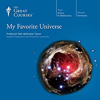 My Favorite Universe                   Written by:                                                                                                                                 Neil deGrasse Tyson,                                                                                        The Great Courses                               Narrated by:                                                                                                                                 Neil deGrasse Tyson                      Length: 6 hrs and 10 mins     25 ratings     Overall 4.9