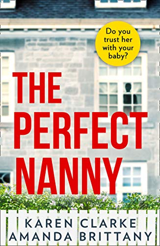The Perfect Nanny: An utterly gripping and suspenseful psychological thriller with a breathtaking twist! by [Karen Clarke, Amanda Brittany]