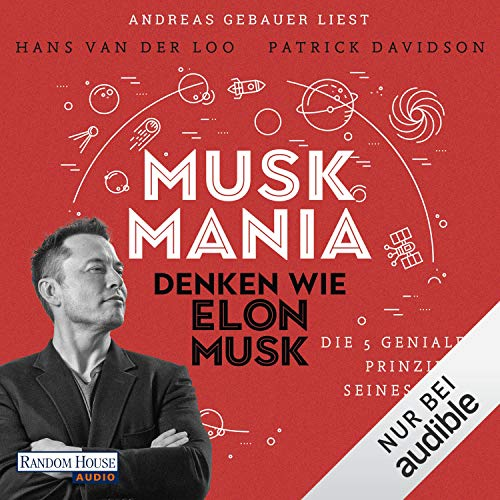 Musk Mania: Denken wie Elon Musk - Die 5 genialen Prinzipien seines irren Erfolgs