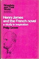 Henry James and the French Novel: A Study in Inspiration (Novelists & Their World S.)