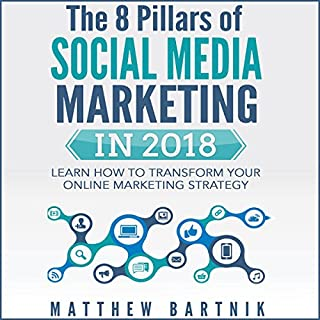 The 8 Pillars of Social Media Marketing in 2018     Learn How to Transform Your Online Marketing Strategy              By:                                                                                                                                 Matthew Bartnik                               Narrated by:                                                                                                                                 Michael Watkins                      Length: 3 hrs     23 ratings     Overall 3.3