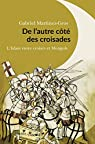De l'autre côté des croisades : L'islam entre Croisés et Mongols par Martinez-Gros