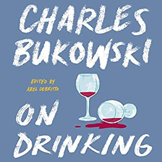 On Drinking                   By:                                                                                                                                 Charles Bukowski                               Narrated by:                                                                                                                                 Roger Wayne                      Length: 4 hrs and 14 mins     Not rated yet     Overall 0.0